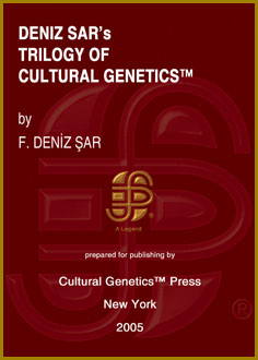F. Deniz Sar: Deniz Sar's Trilogy of Cultural Genetics (TM), 3 Volumes, Cultural Genetics Press (TM), New York, 2005.